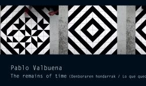 Pablo Valbuena. The remains of time - Lo que queda del tiempo